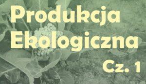 Produkcja ekologiczna Cz. 1 - okładka